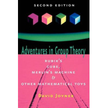 Adventures in Group Theory: Rubik's Cube, Merlin's Machine, and Other Mathematical Toys by David Joyner, 9780801890130