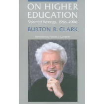 On Higher Education: Selected Writings, 1956-2006 by Burton R. Clark, 9780801890215