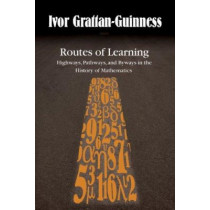Routes of Learning: Highways, Pathways, and Byways in the History of Mathematics by Ivor Grattan-Guinness, 9780801892479
