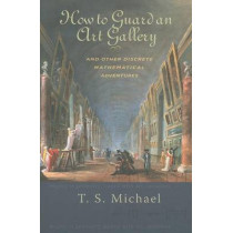 How to Guard an Art Gallery and Other Discrete Mathematical Adventures by T.S. Michael, 9780801892998