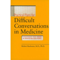 Practical Plans for Difficult Conversations in Medicine: Strategies That Work in Breaking Bad News by Robert Buckman, 9780801895586