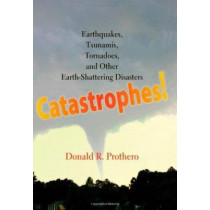 Catastrophes!: Earthquakes, Tsunamis, Tornadoes, and Other Earth-Shattering Disasters by Donald R. Prothero, 9780801896927