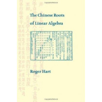The Chinese Roots of Linear Algebra by Roger Hart, 9780801897559