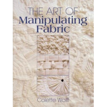 The Art of Manipulating Fabric by Collette Wolff, 9780801984969