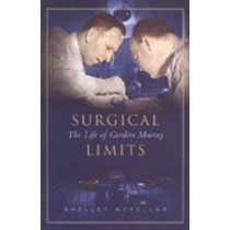 Surgical Limits: The Life of Gordon Murray by Shelley McKellar, 9780802037398