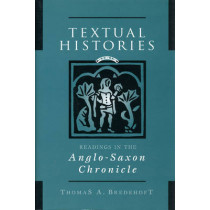 Textual Histories: Readings in the Anglo-Saxon Chronicle by Thomas A. Bredehoft, 9780802048509
