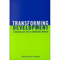 Transforming Development: Foreign Aid for a Changing World by Jim Freedman, 9780802080516