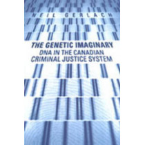 The Genetic Imaginary: DNA in the Canadian Criminal Justice System by Neil Gerlach, 9780802087843