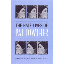 The Half-Lives of Pat Lowther by Christine Wiesenthal, 9780802094803
