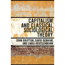 Capitalism and Classical Sociological Theory by John Bratton, 9780802096814