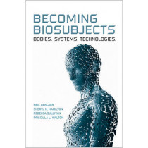 Becoming Biosubjects: Bodies. Systems. Technology. by Neil Gerlach, 9780802096838