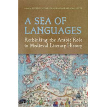 A Sea of Languages: Rethinking the Arabic Role in Medieval Literary History by Suzanne Conklin Akbari, 9780802098689