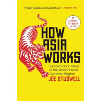 How Asia Works: Success and Failure in the World's Most Dynamic Region by Joe Studwell, 9780802121325