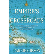 Empire's Crossroads: A History of the Caribbean from Columbus to the Present Day by Carrie Gibson, 9780802124319