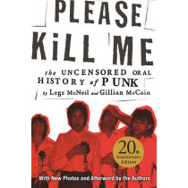 Please Kill Me: The Uncensored Oral History of Punk by Legs McNeil, 9780802125361