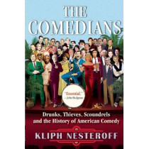 The Comedians: Drunks, Thieves, Scoundrels and the History of American Comedy by Kliph Nesteroff, 9780802125682