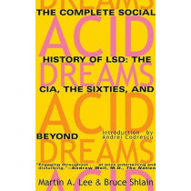 Acid Dreams: The Complete Social History of LSD by Martin A. Lee, 9780802130624