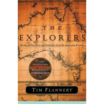 The Explorers: Stories of Discovery and Adventure from the Australian Frontier by Tim Flannery, 9780802137197