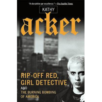 Rip-Off Red, Girl Detective and the Burning Bombing of America by Kathy Acker, 9780802139207
