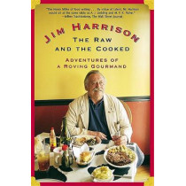 The Raw and the Cooked: Adventures of a Roving Gourmand by Jim Harrison, 9780802139375