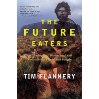 The Future Eaters: An Ecological History of the Australasian Lands and People by Tim F. Flannery, 9780802139436