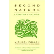 Second Nature: A Gardener's Education by Michael Pollan, 9780802140111