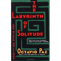 The Labyrinth of Solitude ; the Other Mexico ; Return to the Labyrinth of Solitude ; Mexico and the United States ; the Philanthropic Ogre by Octavio Paz, 9780802150424