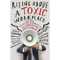 Rising Above a Toxic Workplace by Gary Chapman, 9780802409720