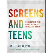 Screens And Teens by Phd, Kathy Koch, 9780802412690
