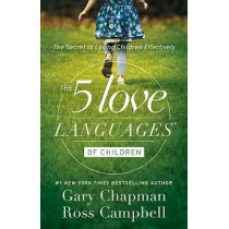 Five Love Languages of Children by Gary & Campbell, Ross Chapman, 9780802412850