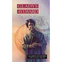 Gladys Aylward: The Little Woman by Gladys Aylward, 9780802429865