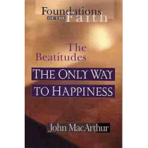 The Beatitudes: The Only Way to Happiness by John F. MacArthur, 9780802430540