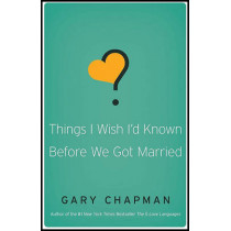 Things I Wish I'D Known Before We Got Married by Gary D. Chapman, 9780802481832