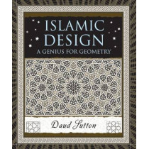 Islamic Design: A Genius for Geometry by Daud Sutton, 9780802716354