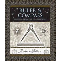 Ruler & Compass: Practical Geometric Constructions by Andrew Sutton, 9780802717764