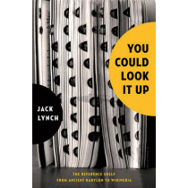 You Could Look It Up: The Reference Shelf From Ancient Babylon to Wikipedia by Jack Lynch, 9780802777522