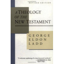 A Theology of the New Testament by George Eldon Ladd, 9780802806802