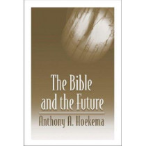 The Bible and the Future by Anthony A. Hoekema, 9780802808516