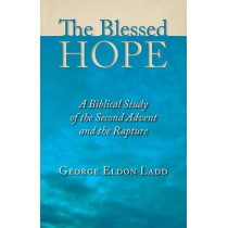 The Blessed Hope: A Biblical Study of the Second Advent and the Rapture by George Eldon Ladd, 9780802811110