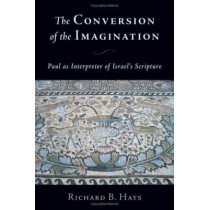 The Conversion of the Imagination: Paul as Interpreter of Israel's Scripture by Richard B. Hays, 9780802812629
