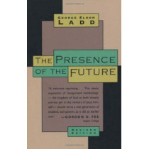 The Presence of the Future: The Eschatology of Biblical Realism by George Eldon Ladd, 9780802815316