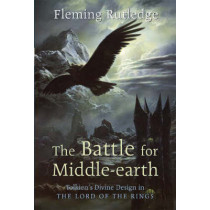 "Battle for Middle-Earth: Tolkien's Divine Design in ""the Lord of the Rings"" by Fleming Rutledge, 9780802824974"