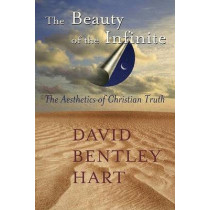 The Beauty of the Infinite: The Aesthetics of Christian Truth by David Bentley Hart, 9780802829214