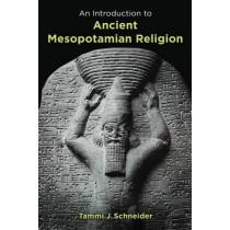 Introduction to Ancient Mesopotamian Religion by Tammi J. Schneider, 9780802829597