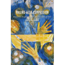 Raging with Compassion: Pastoral Responses to the Problem of Evil by John Swinton, 9780802829979