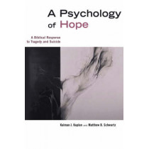 Psychology of Hope: A Biblical Response to Tragedy and Suicide by Kalman J. Kaplan, 9780802832719