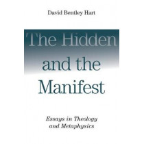 Hidden and the Manifest: Essays in Theology and Metaphysics by David Bentley Hart, 9780802865960
