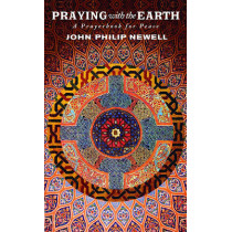 Praying with the Earth: A Prayerbook for Peace by J Philip Newell, 9780802866530
