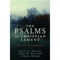 The Psalms as Christian Lament: A Historical Commentary by Dr Bruce K Waltke, 9780802868091