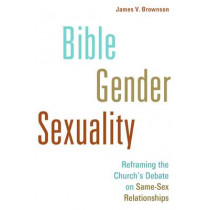 Bible, Gender, Sexuality: Reframing the Church's Debate on Same-Sex Relationships by James V. Brownson, 9780802868633